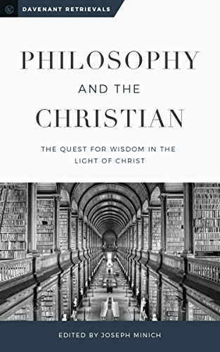 Philosophy and the Christian: The Quest for Wisdom in the Light of Christ