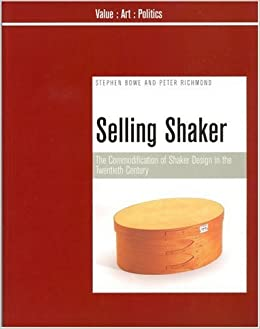 Book Selling Shaker: The Promotion of Shaker Design in the Twentieth Century (Liverpool University Press - Value-Art-Politics) by Stephen Bowe (2007-03-20)