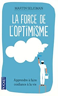 La force de l'optimisme par Martin E. P. Seligman