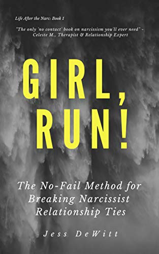 Girl, Run!: The No-Fail Method for Breaking Narcissist Relationship Ties (Life After the Narc Book 1) by [DeWitt, Jess]