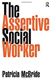 img - for The Assertive Social Worker book / textbook / text book