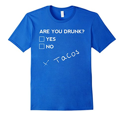 Mens Are you Drunk? Tacos Funny Drinking Beer T Shirt Small Royal Blue