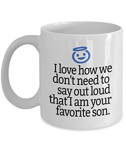 ['I Love How We Don't Need To Say Out Loud That I Am Your Favorite Son' - Funny Coffee Mug For Mom Or] (Dominatrix Ideas)