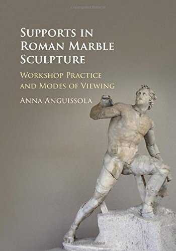Strut Sculpture - Supports in Roman Marble Sculpture: Workshop Practice and Modes of Viewing