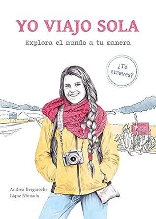 Yo viajo sola: Explora el mundo a tu manera. ¿Te atreves? eBook ...