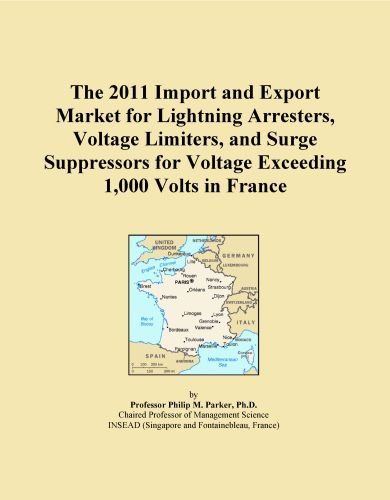 The 2011 Import and Export Market for Lightning Arresters, Voltage Limiters, and Surge Suppressors for Voltage Exceeding 1,000 Volts in France