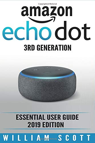 Amazon Echo Dot 3rd Generation Essential User Guide 2019 Edition (Amazon Echo Alexa) [Scott, William] (Tapa Blanda)