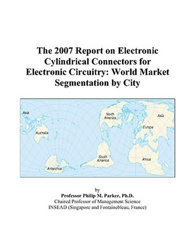 The 2007 Report on Electronic Cylindrical Connectors for Electronic Circuitry: World Market Segmentation by City