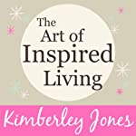 The Art of Inspired Living: A Workshop and Meditation from Kimberley Jones | Kimberley Jones