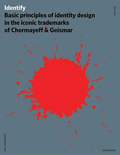 Identify: Basic Principles of Identity Design in the Iconic Trademarks of Chermayeff & -