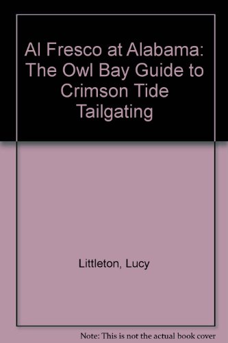 Al Fresco at Alabama: The Owl Bay Guide to Crimson Tide Tailgating by Lucy Littleton