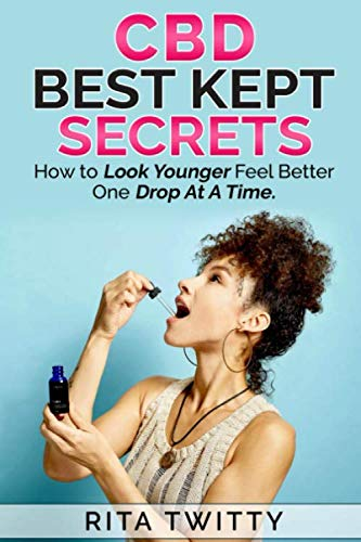 41oMQyB4rUL - CBD BEST KEPT SECRETS: How to Look Younger Feel Better One Drop At A Time.