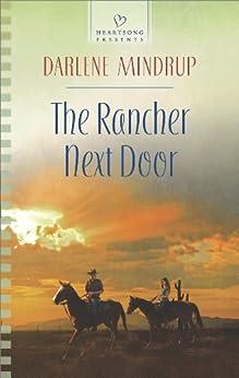 The Rancher Next Door (Heartsong Presents) by [Mindrup, Darlene]