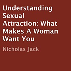Understanding Sexual Attraction: What Makes a Woman Want You
