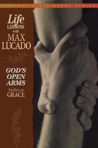 God's Open Arms (Topical Bible Study Series, Life Lessons with Max Lucado)