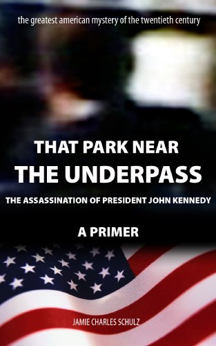 That Park Near The Underpass - A Primer on the Assassination of President John - Americas Las Hours Plaza