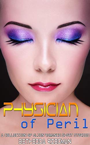 Physician of Peril: A Collection of Alien Romance Short Stories