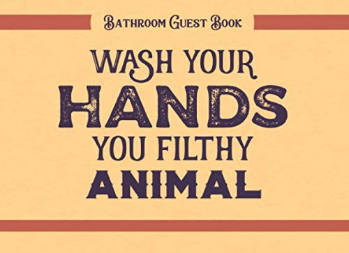 Bathroom Guest Book Wash Your Hands You Filthy Animal: Cool Guestbook and Housewarming White Elephant Gag Gift (Filthy Christmas Dirty Jokes)