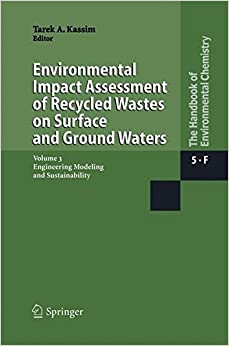 Environmental Impact Assessment of Recycled Wastes on Surface and Ground Waters: Engineering Modeling and Sustainability (The Handbook of Environmental Chemistry)