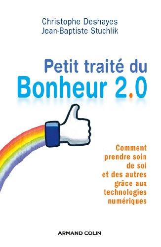 Petit Traité Du Bonheur 2.0 : Comment Prendre Soin De Soi Et Des Autres Grâce Aux Technologies Numériques