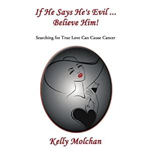 If He Says He's Evil . . . Believe Him!: Searching for True Love Can Cause Cancer