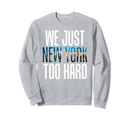 Unisex We Just New York City NY Too Hard Party Gonna Send It Shirt 2XL Heather (Party City In Albany Ny)