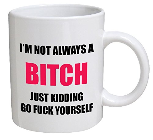 Funny Mug - I'm Not Always A Bitch, Just Kidding - 11 OZ Coffee Mugs - Funny Inspirational and sarcasm - By A Mug To Keep TM
