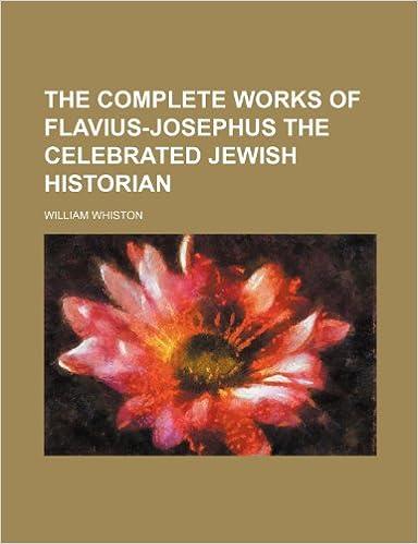 The Complete Works of Flavius-Josephus the Celebrated Jewish