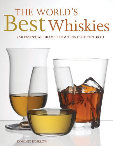 The World's Best Whiskies: 750 Essential Drams from Tennessee to Tokyo ()