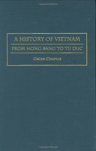 A History of Vietnam: From Hong Bang to Tu Duc (Contributions in Asian Studies) by Oscar M Chapuis