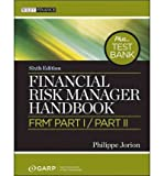 [(Financial Risk Manager Handbook + Test Bank: FRM(r) Part I/Part II )] [Author: Philippe Jorion] [Feb-2011]