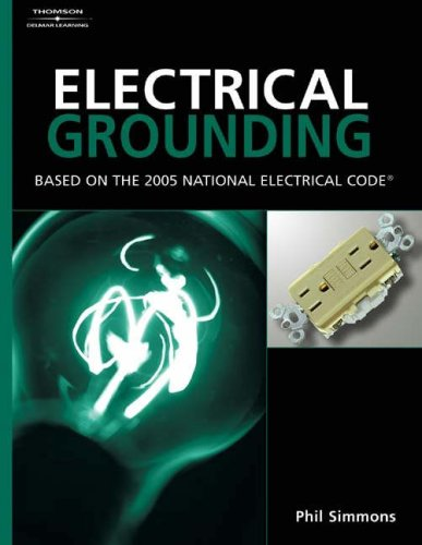 Electrical Grounding and Bonding: Based on the 2005 National Electric Code
