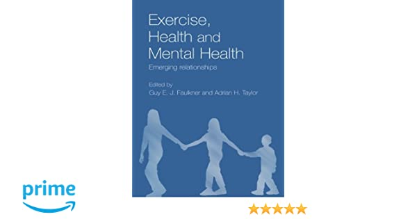 Exercise, Health and Mental Health: Emerging Relationships