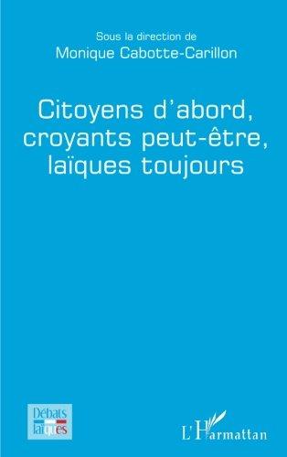 Citoyens d'abord, croyants peut-être, laïques toujours (French Edition)
