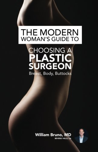 The Modern Woman's Guide to Choosing a Plastic Surgeon: Breast, Body, Buttocks