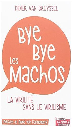 Lire Bye bye les machos : comment être viril sans virilisme epub, pdf
