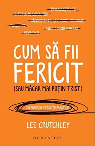 Cum sa fii fericit (sau macar mai putin trist) (Romanian Edition)