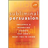 Subliminal Persuasion: Influence and Marketing Secrets They Don't Want You To Know