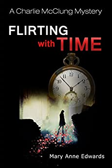 Flirting With Time: A Charlie McClung Mystery (The Charlie McClung Mysteries Book 5) by [Edwards, Mary Anne]