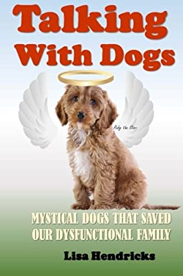 Talking With Dogs: Mystical dogs that saved our family