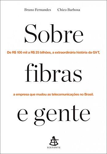 Sobre fibras e gente: De R$ 100 mil a R$ 25 bilhões, a extraordinária história da GVT, a empresa que mudou as telecomunicações no Brasil.