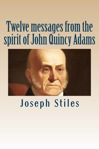 Download Twelve messages from the spirit of John Quincy Adams PDF
