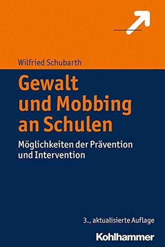 Gewalt und Mobbing an Schulen: Möglichkeiten der Prävention und Intervention Taschenbuch – 31. Dezember 2018 Wilfried Schubarth Kohlhammer W. GmbH 3170308785