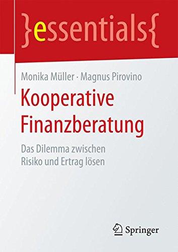 Kooperative Finanzberatung: Das Dilemma zwischen Risiko und Ertrag lösen (essentials) Taschenbuch – 9. Mai 2016 Monika Müller Magnus Pirovino Springer 3658135212
