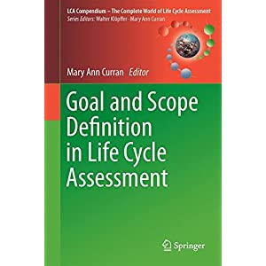 Goal and Scope Definition in Life Cycle Assessment (LCA Compendium – The Complete World of Life Cycle Assessment)