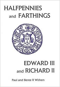 The Halfpennies and Farthings of Edward III and Richard II: Small Change II