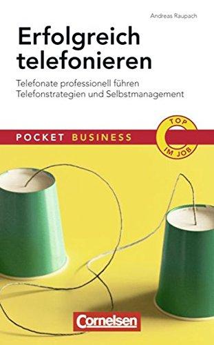 Pocket Business: Erfolgreich telefonieren: Telefonate professionell führen - Telefonstrategien und Selbstmanagement