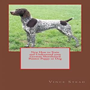 New How to Train and Understand your German Shorthaired Pointer Puppy or Dog Audiobook