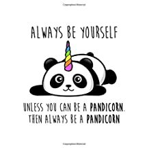 Always Be Yourself Unless You Can Be a Pandicorn Then Always Be a Pandicorn: Magical and Cute Panda Notebook, Diary and Journal for Girls