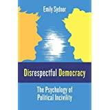 Disrespectful Democracy: The Psychology of Political Incivility
